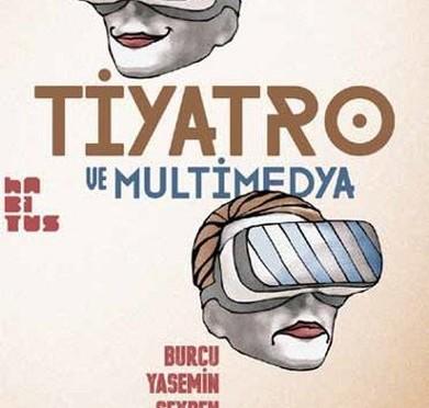 """Burcu Yasemin Şeyben'in """"Tiyatro ve Multimedya"""" kitabı çıktı"""