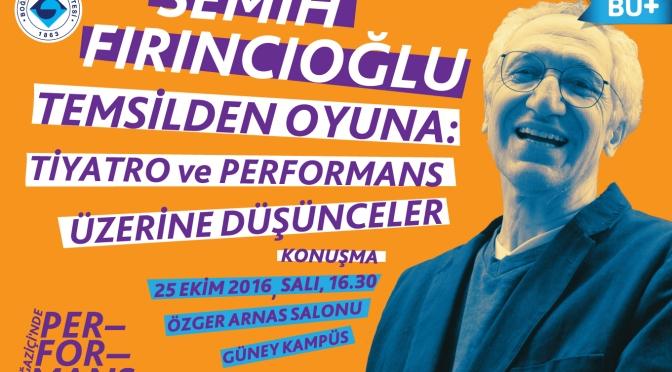 Boğaziçi Üniversitesi'nde söyleşi: Temsilden Oyuna: Tiyatro ve Performans Üzerine Düşünceler