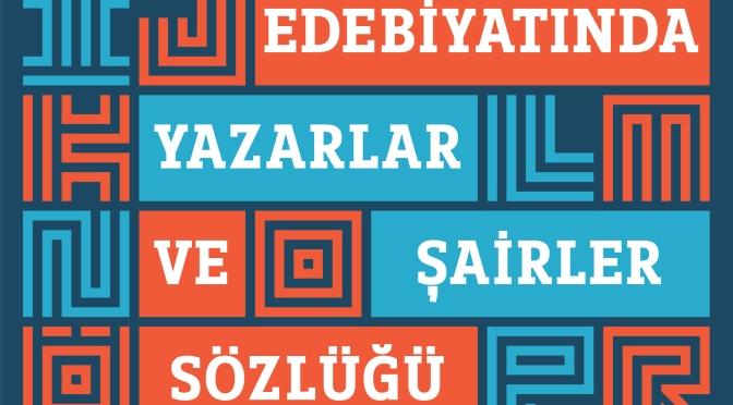 """""""Türk Edebiyatında Yazarlar ve Şairler Sözlüğü"""" tekrar raflarda"""