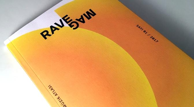 Rave Mag, dijitalden sonra fiziksel olarak da okuyucularla buluşuyor