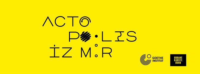 ACTOPOLIS I Sanat ve Eylem İzmir'i de odağına alıyor