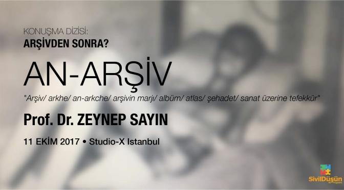 """""""Arşivden Sonra?""""da Zeynep Sayın konuşması: An-Arşiv"""