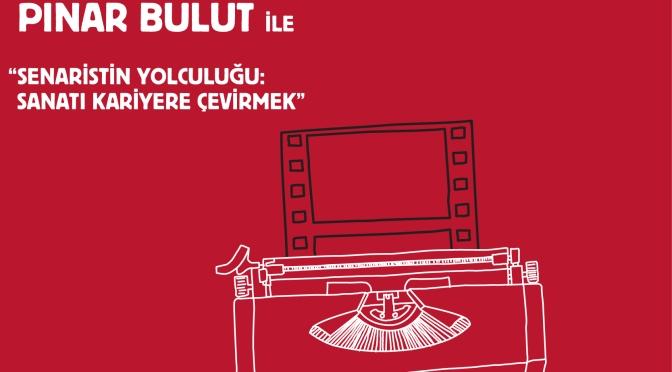 """PINAR BULUT ile """"SENARİSTİN YOLCULUĞU: SANATI KARİYERE ÇEVİRMEK"""" ATÖLYESİ"""
