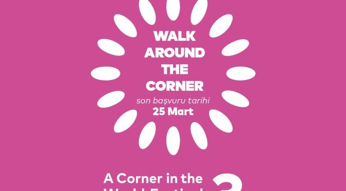 Açık Çağrı: Walk Around the Corner Bomonti