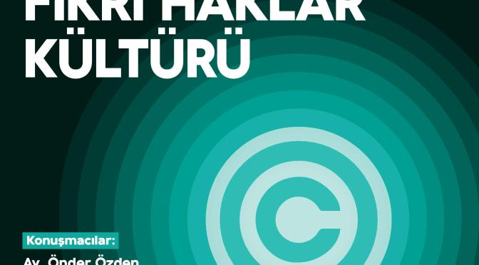 """Perşembe Konuşmaları'nın yeni konusu """"Girişimcilik Ekosisteminde Fikri Haklar Kültürü"""""""