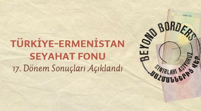 Türkiye-Ermenistan Seyahat Fonu 17. dönem sonuçları açıklandı