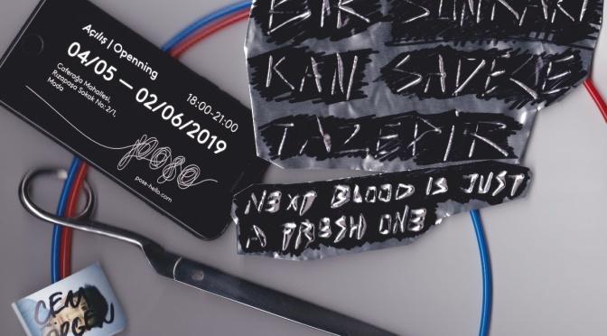 """poşe'de yeni sergi: """"Bir Sonraki Kan Sadece Tazedir"""""""