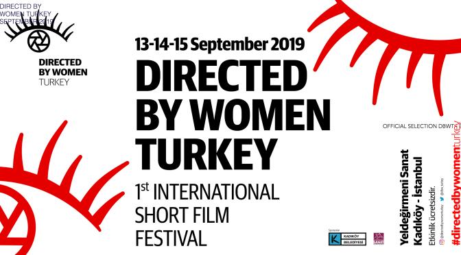 Directed By Women Turkey–1. Uluslararası Kadın Yönetmenler Kısa Film Festivali başlıyor