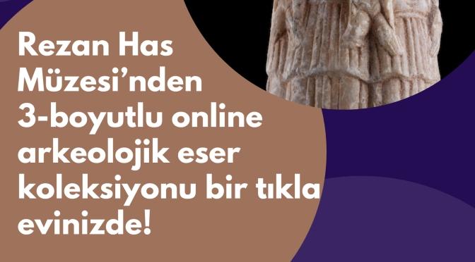 Rezan Has Müzesi'nden 3 boyutlu dijital arkeolojik eser koleksiyonu