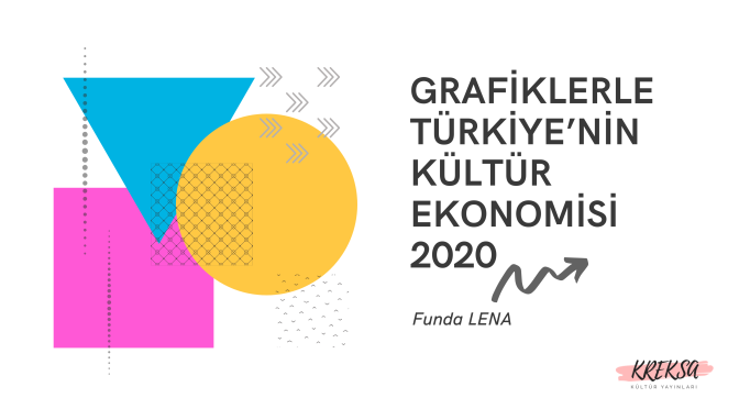 """""""Grafiklerle Türkiye'nin Kültür Ekonomisi 2020"""" raporu KREKSA tarafından yayımlandı"""