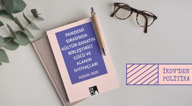 """İstanbul Kültür Sanat Vakfı (İKSV) """"Pandemi Sırasında Kültür-Sanatın Birleştirici Gücü ve Alanın İhtiyaçları"""" başlıklı bir politika metni yayımladı"""
